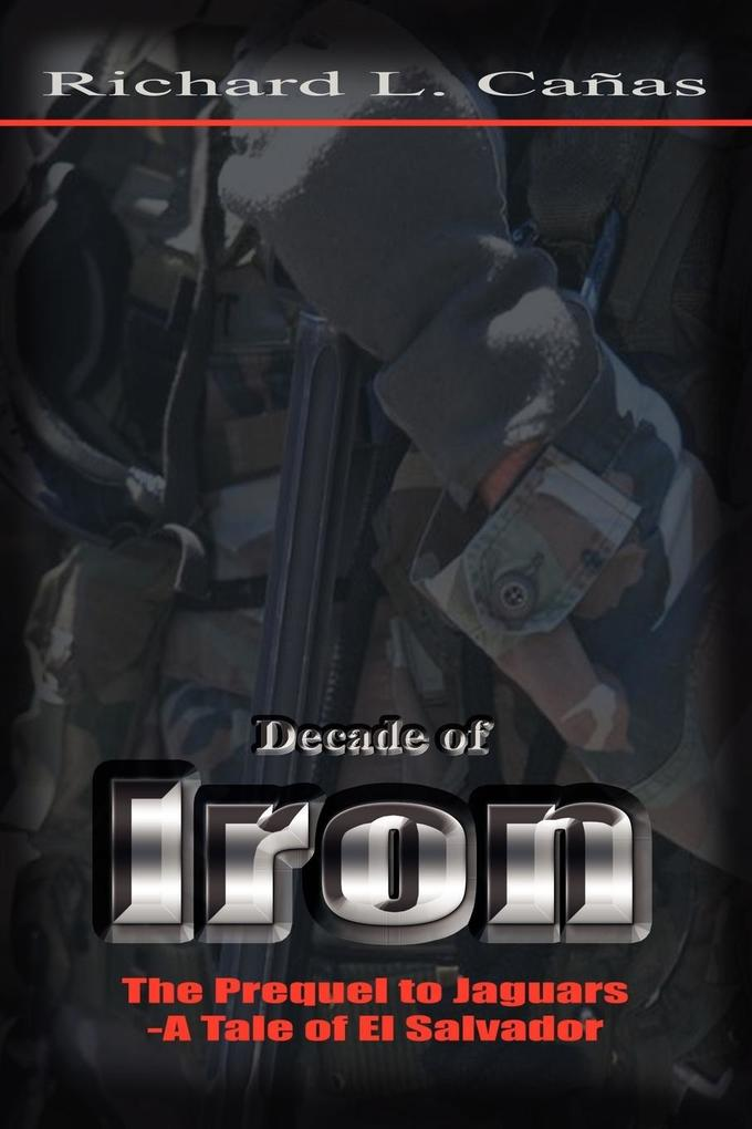 Decade of Iron: The Prequel to Jaguars-A Tale of El Salvador als Taschenbuch