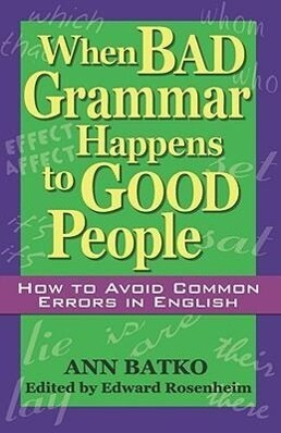 When Bad Grammar Happens to Good People: How to Avoid Common Errors in English als Taschenbuch