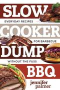 Slow Cooker Dump BBQ: 5-Ingredient Recipes for Barbecue Great and Easy
