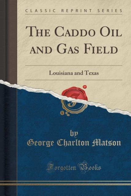 The Caddo Oil and Gas Field als Taschenbuch von...