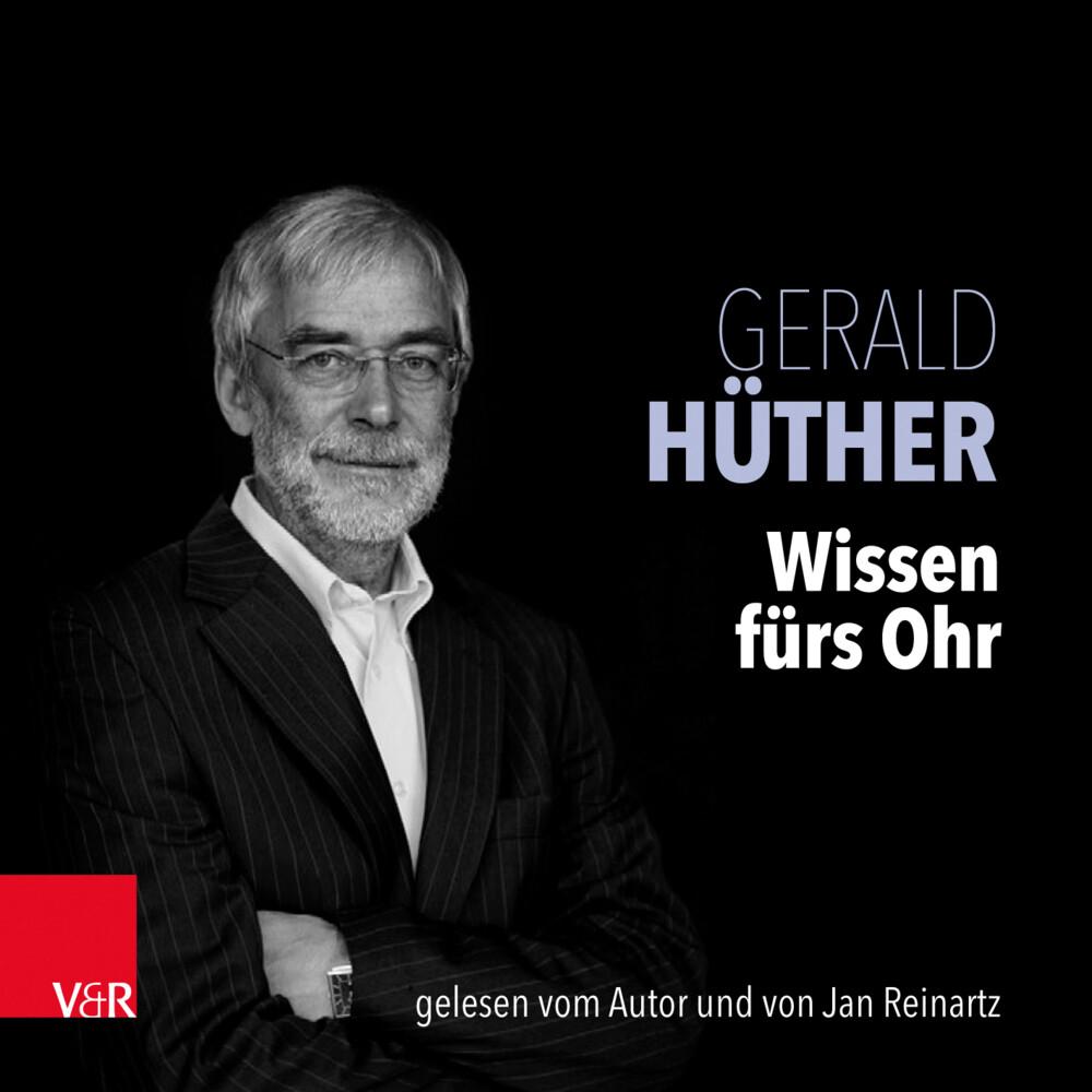 Wissen fürs Ohr als Hörbuch CD von Gerald Hüther