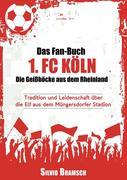 Das Fan-Buch 1. FC Köln - Die Geißböcke aus dem Rheinland