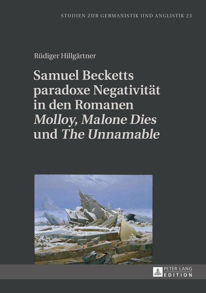 Samuel Becketts paradoxe Negativität in den Romanen «Molloy», «Malone Dies» und «The Unnamable» als Buch (gebunden)
