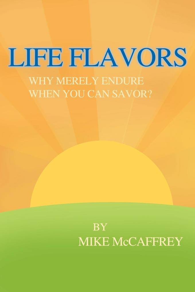 Life Flavors: Why Merely Endure When You Can Savor? als Taschenbuch