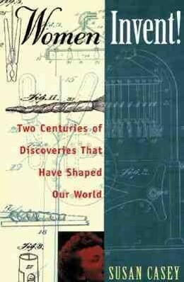 Women Invent!: Two Centuries of Discoveries That Have Shaped Our World als Taschenbuch