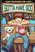 Gotta Have God Cool Devotions for Guys Ages 10-12