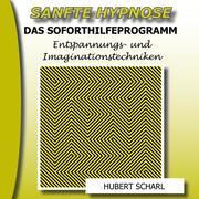 Sanfte Hypnose: Entspannungs- Und Imaginationstechniken (Das Soforthilfeprogramm)