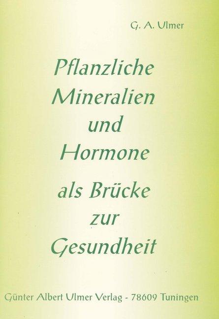 Pflanzliche Mineralien und Hormone als Brücke zur Gesundheit als Buch