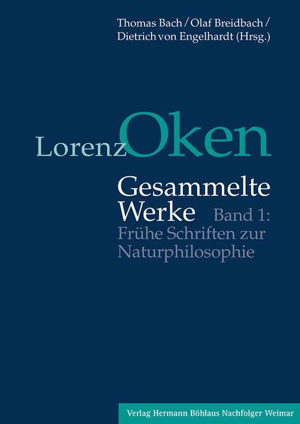 Lorenz Oken - Gesammelte Werke 1. Frühe Schriften zur Naturphilosophie als Buch