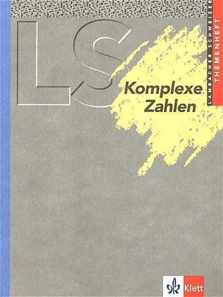 Lambacher-Schweizer. 11.-13. Schuljahr. Themenheft Komplexe Zahlen als Buch