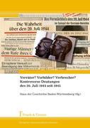 Verräter? Vorbilder? Verbrecher? Kontroverse Deutungen des 20. Juli 1944 seit 1945