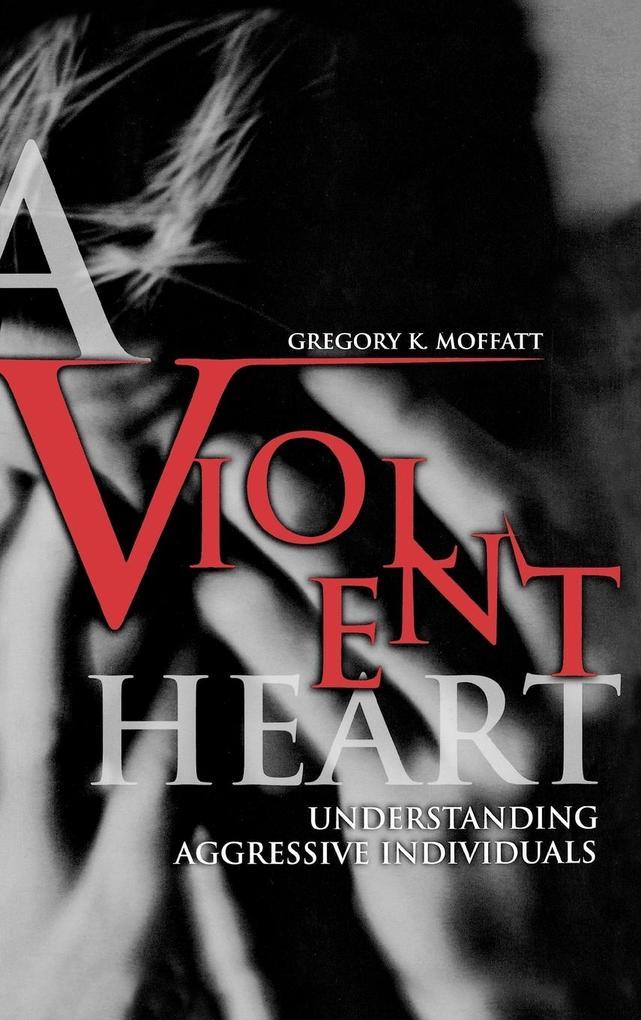 A Violent Heart: Understanding Aggressive Individuals als Buch