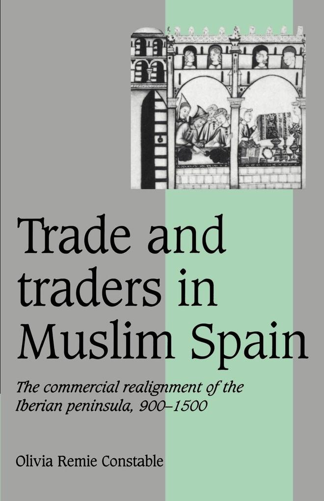 Trade and Traders in Muslim Spain: The Commercial Realignment of the Iberian Peninsula, 900 1500 als Buch