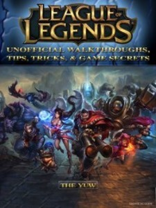 League of Legends Unofficial Walkthroughs, Tips...