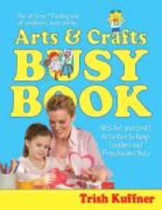 The Arts & Crafts Busy Book: 365 Art and Craft Activities to Keep Toddlers and Preschoolers Busy als Taschenbuch