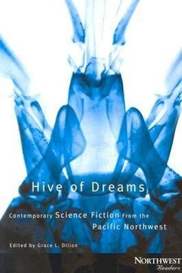 Hive of Dreams: Contemporary Science Fiction from the Pacific Northwest als Taschenbuch
