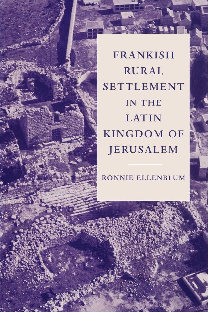 Frankish Rural Settlement in the Latin Kingdom of Jerusalem als Buch