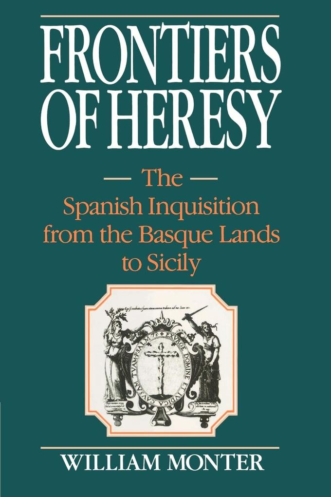 Frontiers of Heresy: The Spanish Inquisition from the Basque Lands to Sicily als Buch
