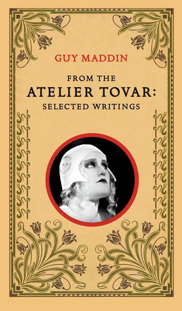 From the Atelier Tovar: Selected Writings of Guy Maddin als Taschenbuch