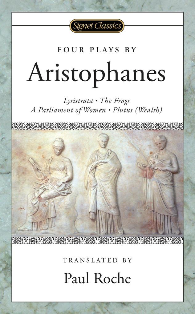 Four Plays: (lysistrata, the Frogs, a Parliament of Women, Plutus (Wealth) als Taschenbuch