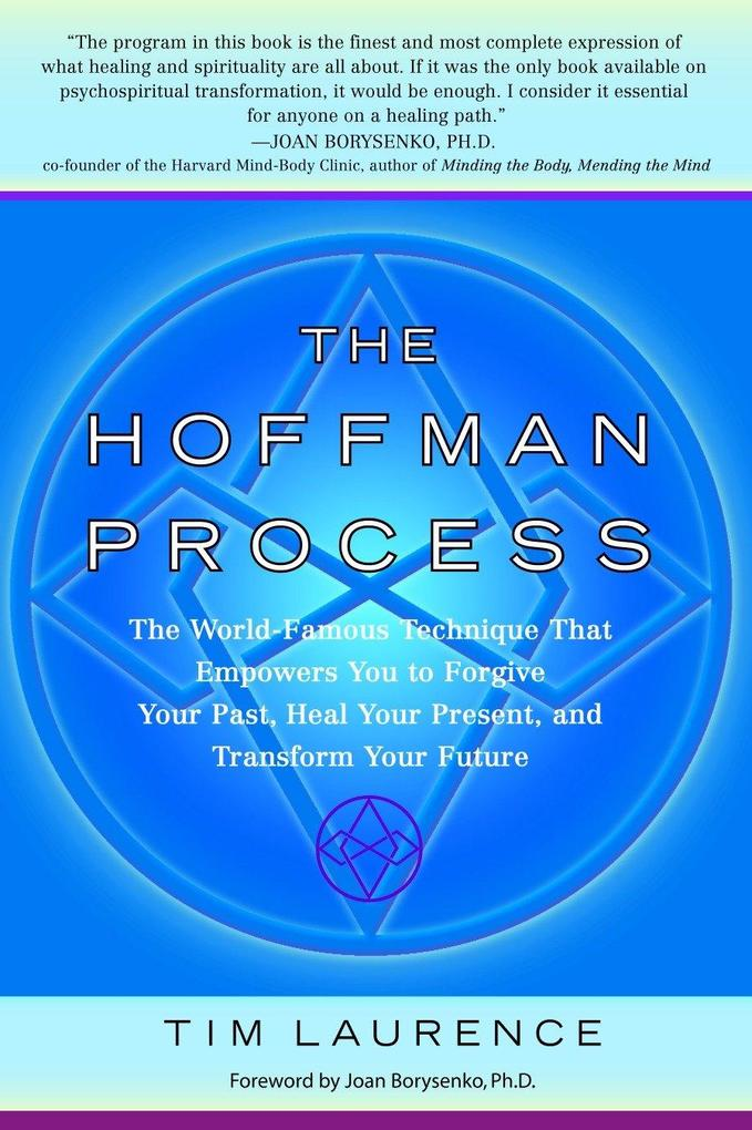The Hoffman Process: The World-Famous Technique That Empowers You to Forgive Your Past, Heal Your Present, and Transform Your Future als Taschenbuch