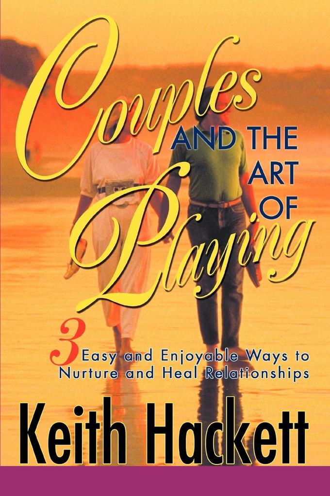 Couples and the Art of Playing: Three Easy and Enjoyable Ways to Nurture and Heal Relationships als Taschenbuch