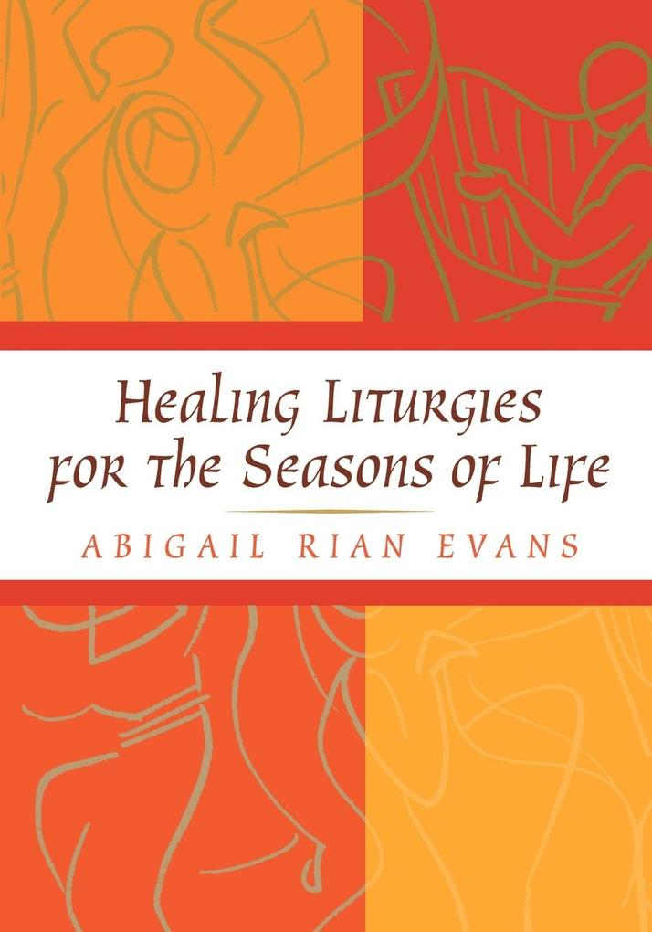 Healing Liturgies for the Seasons of Life als Taschenbuch