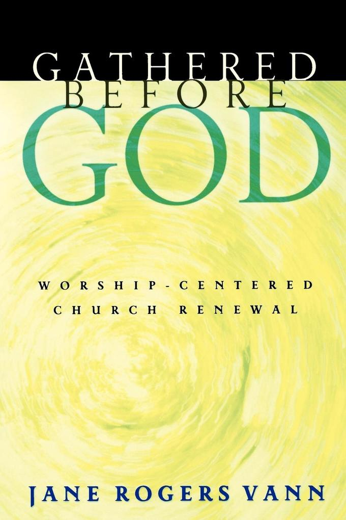 Gathered Before God: Worship-Centered Church Renewal als Taschenbuch
