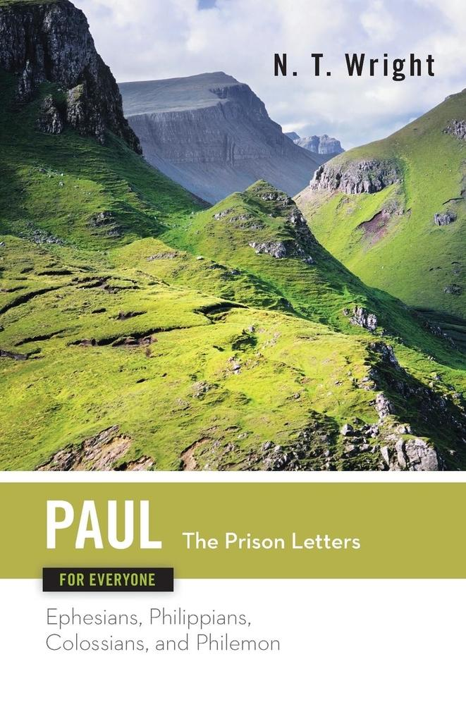 Paul for Everyone The Prison Letters Ephesians, Philippians, Colossians and Philemon als Buch