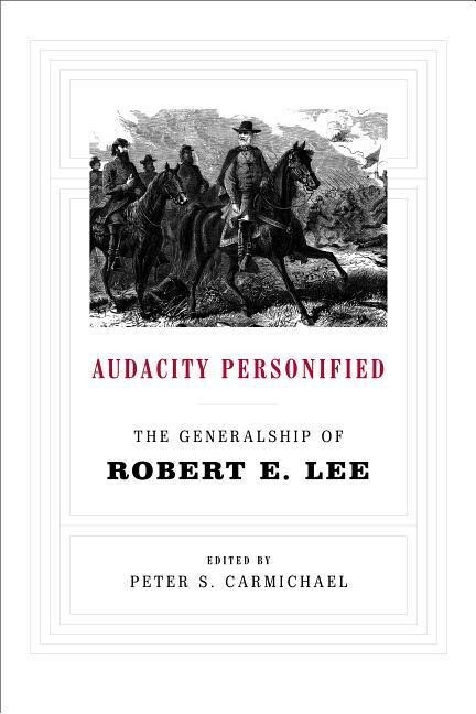 Audacity Personified: The Generalship of Robert E. Lee als Buch
