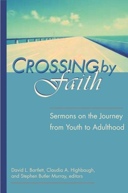 Crossing by Faith: Sermons on the Journey from Youth to Adulthood als Taschenbuch