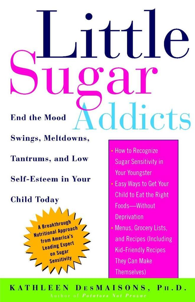 Little Sugar Addicts: End the Mood Swings, Meltdowns, Tantrums, and Low Self-Esteem in Your Child Today als Taschenbuch
