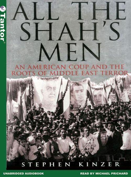 All the Shah's Men: An American Coup and the Roots of Middle East Terror als Hörbuch