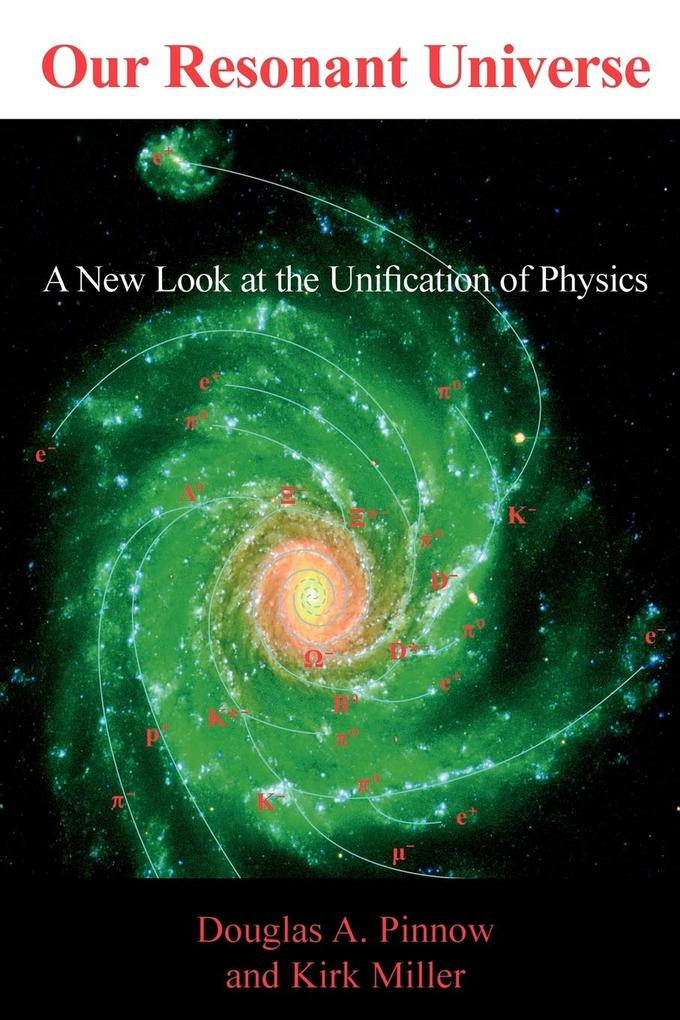 Our Resonant Universe: A New Look at the Unification of Physics als Taschenbuch