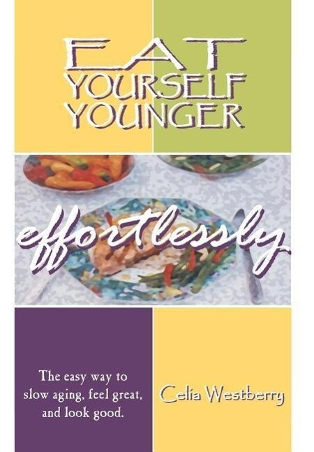 Eat Yourself Younger Effortlessly: The Easy Way to Slow Aging, Feel Great, and Look Good. als Buch