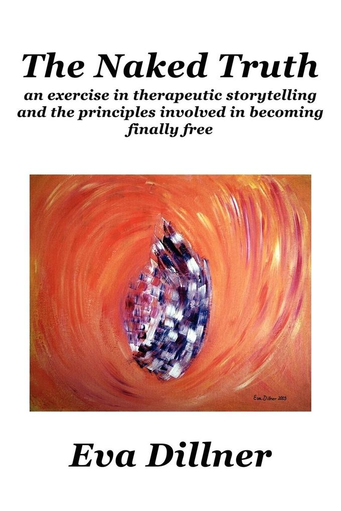 The Naked Truth: An Exercise in Therapeutic Storytelling and the Principles Involved in Becoming Finally Free als Taschenbuch
