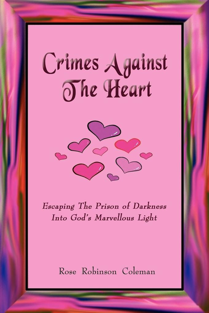 Crimes Against the Heart: Escaping the Prison of Darkness Into God's Marvellous Light als Taschenbuch