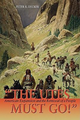 The Utes Must Go!: American Expansion and the Removal of a People als Taschenbuch