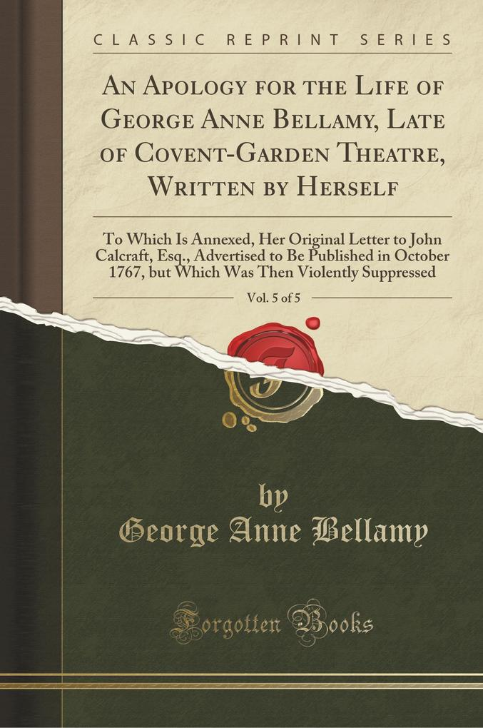 An Apology for the Life of George Anne Bellamy, Late of Covent-Garden Theatre, Written by Herself, Vol. 5 of 5 als Taschenbuch von George Anne Bellamy