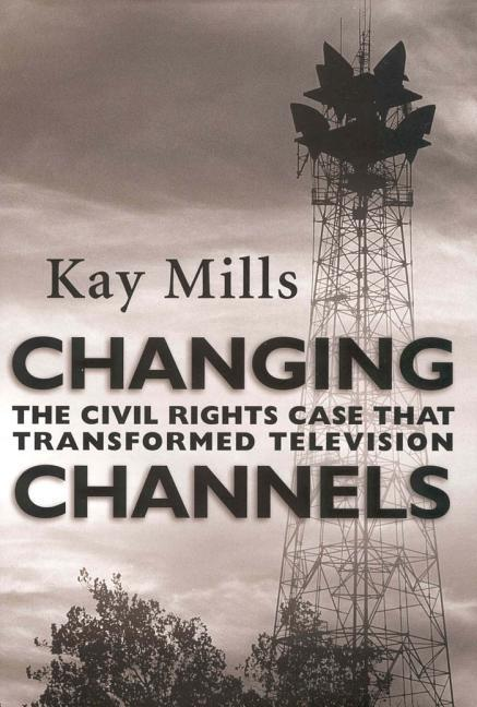 Changing Channels: The Civil Rights Case That Transformed Television als Buch