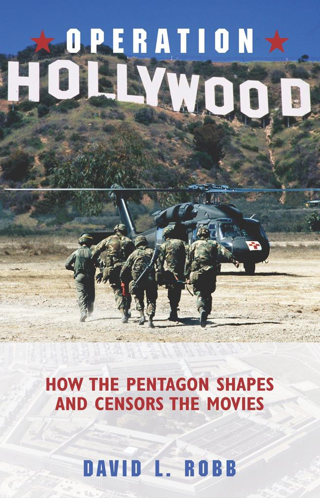 Operation Hollywood: How the Pentagon Shapes and Censors the Movies als Buch
