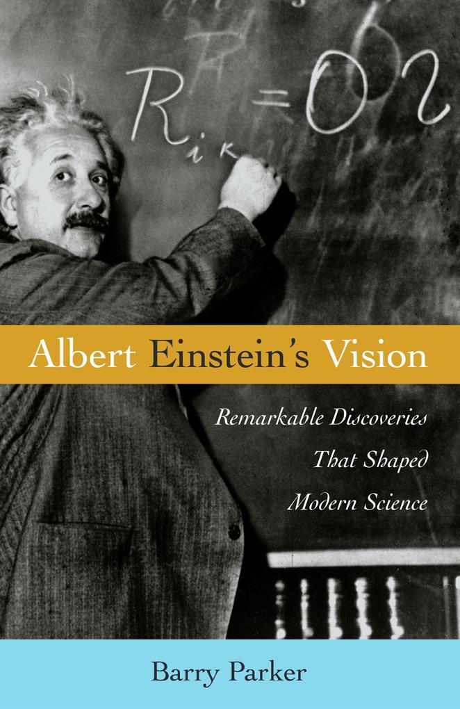 Albert Einstein's Vision: Remarkable Discoveries That Shaped Modern Science als Buch