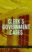 CLEEK'S GOVERNMENT CASES - The Detective Hamilton Cleek Mysteries