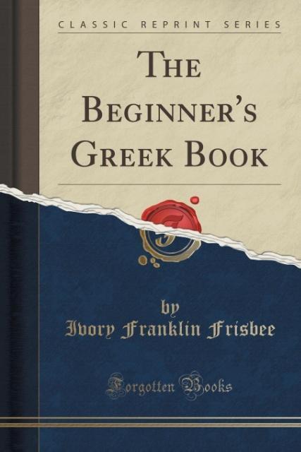 The Beginner´s Greek Book (Classic Reprint) als...
