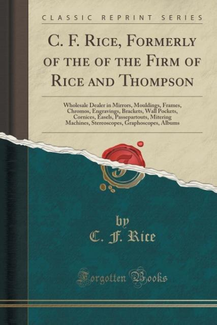 C. F. Rice, Formerly of the of the Firm of Rice...