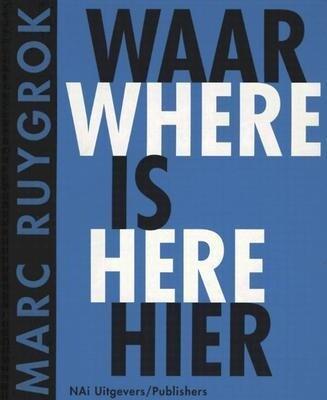 Marc Ruygrok Waar Is Heir/Where Is Here als Buch