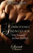 Verbotenes Abenteuer - der Freund meiner Tochter: Erotischer Roman, Erotik, Erotikroman