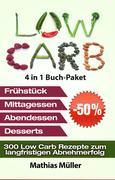 Low Carb Rezepte ohne Kohlenhydrate - 300 Low Carb Rezepte zum langfristigen Abnehmerfolg