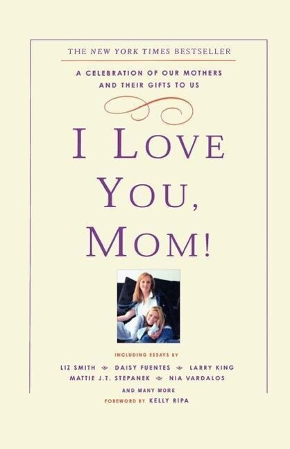 I Love You, Mom!: A Celebration of Our Mothers and Their Gifts to Us als Taschenbuch