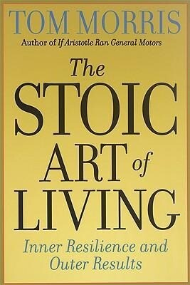 The Stoic Art of Living: Inner Resilience and Outer Results als Taschenbuch